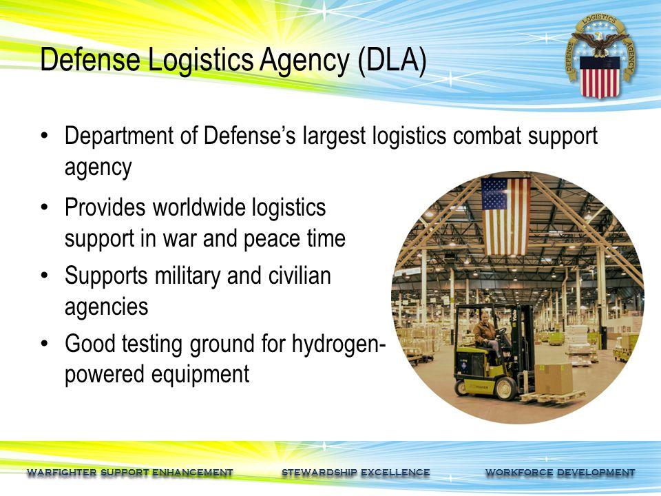 WARFIGHTER SUPPORT ENHANCEMENT STEWARDSHIP EXCELLENCE WORKFORCE DEVELOPMENT Defense Logistics Agency (DLA) Department of Defense's largest logistics c