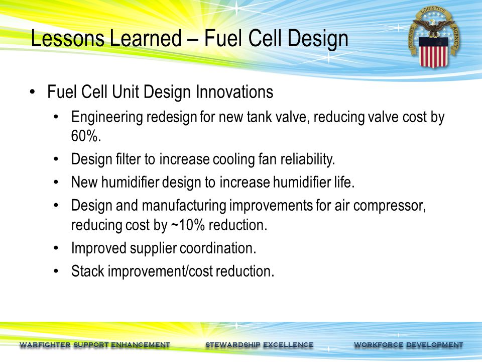WARFIGHTER SUPPORT ENHANCEMENT STEWARDSHIP EXCELLENCE WORKFORCE DEVELOPMENT Fuel Cell Unit Design Innovations Engineering redesign for new tank valve,