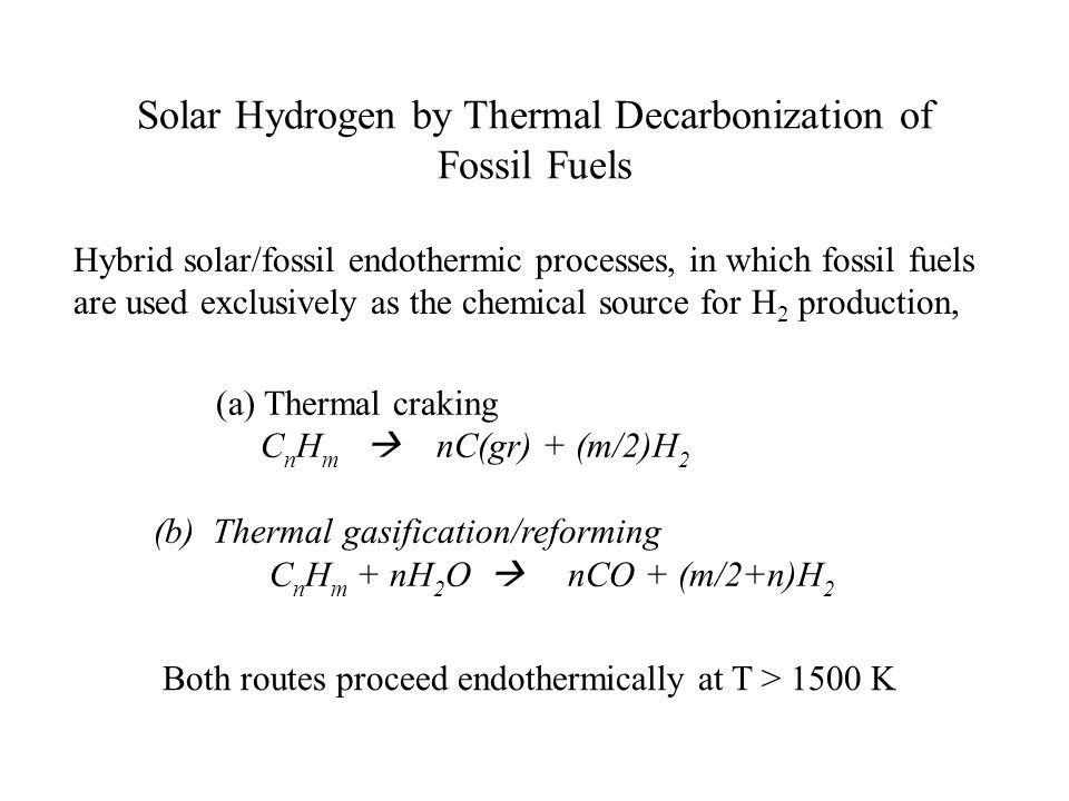Solar Hydrogen by Thermal Decarbonization of Fossil Fuels Hybrid solar/fossil endothermic processes, in which fossil fuels are used exclusively as the