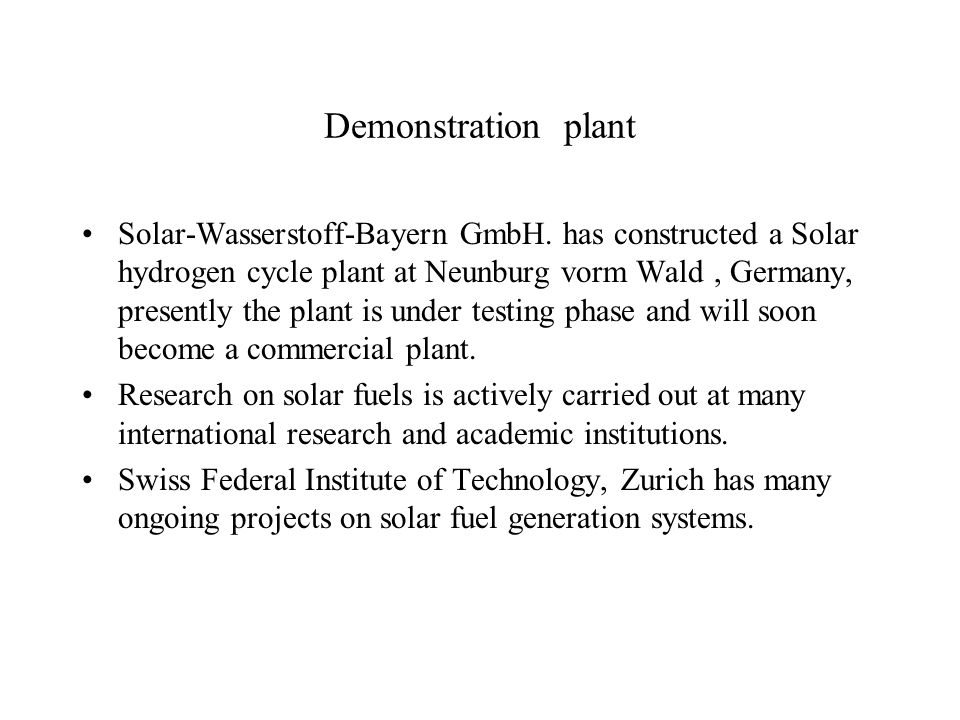 Demonstration plant Solar-Wasserstoff-Bayern GmbH. has constructed a Solar hydrogen cycle plant at Neunburg vorm Wald, Germany, presently the plant is