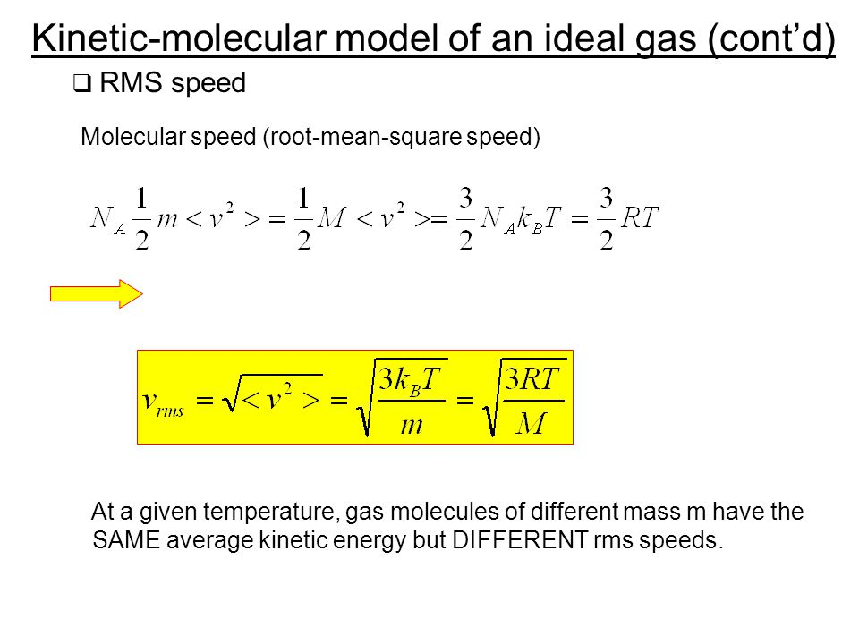 RMS speed Molecular speed (root-mean-square speed) At a given temperature, gas molecules of different mass m have the SAME average kinetic energy but DIFFERENT rms speeds.