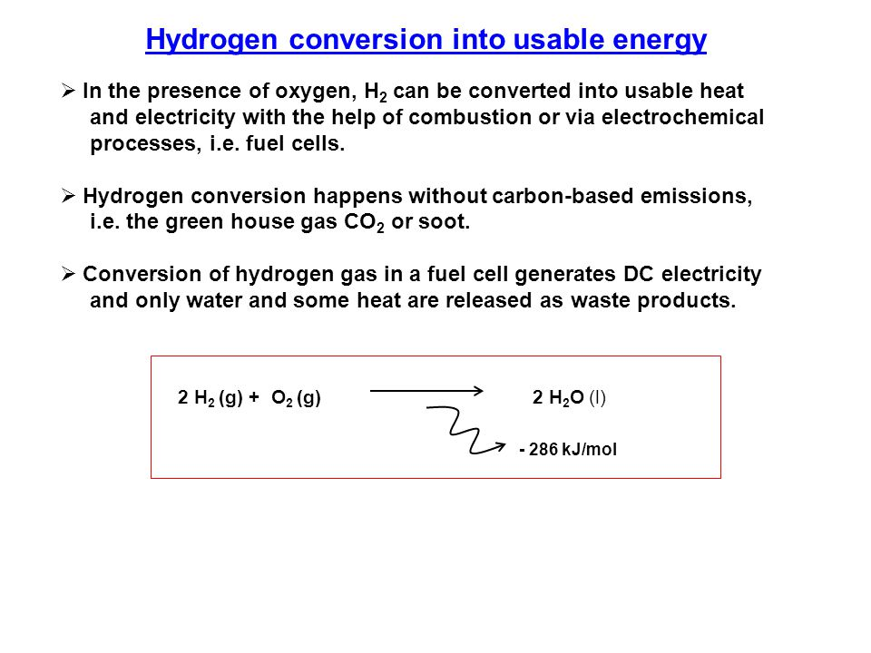  In the presence of oxygen, H 2 can be converted into usable heat and electricity with the help of combustion or via electrochemical processes, i.e.