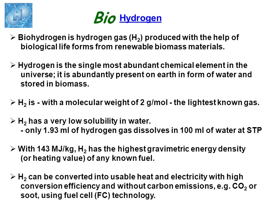 Hydrogen  Biohydrogen is hydrogen gas (H 2 ) produced with the help of biological life forms from renewable biomass materials.