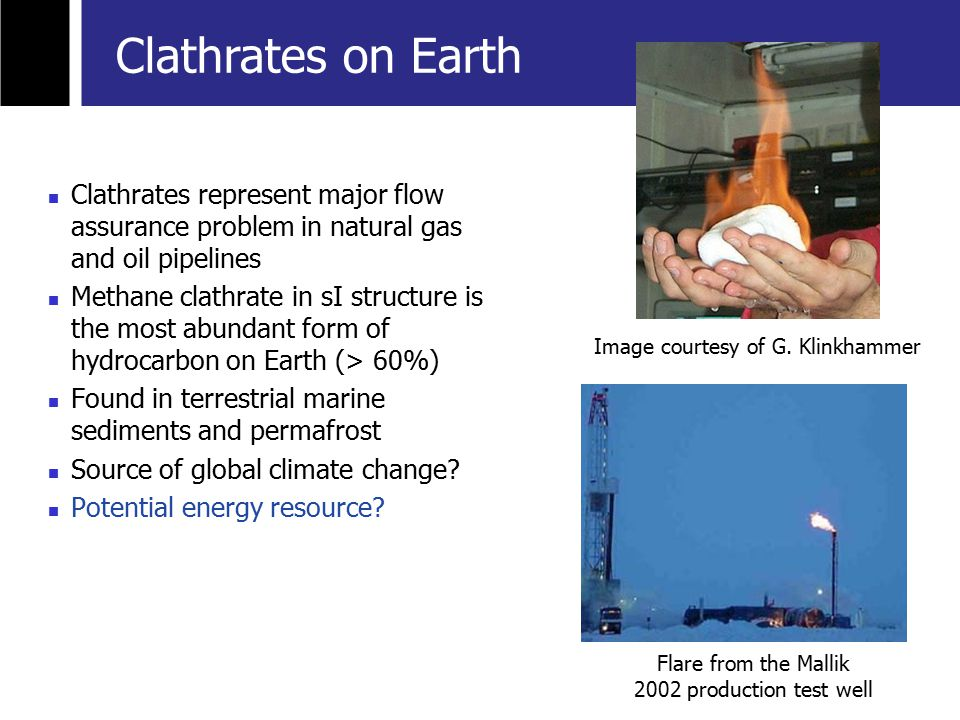 Clathrates represent major flow assurance problem in natural gas and oil pipelines Methane clathrate in sI structure is the most abundant form of hydr