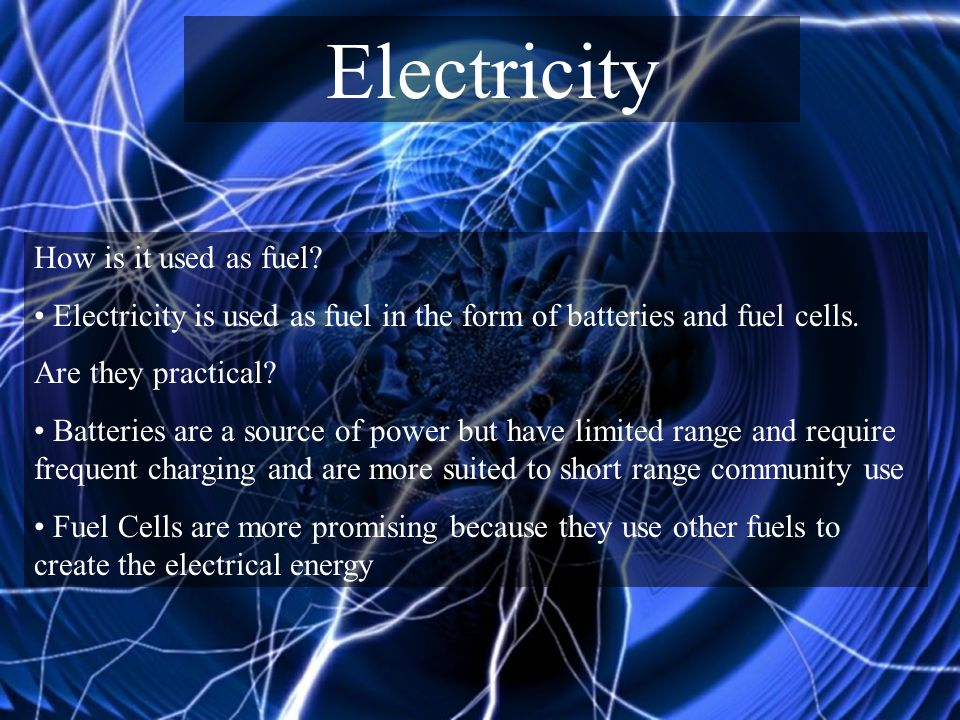 Electricity How is it used as fuel.