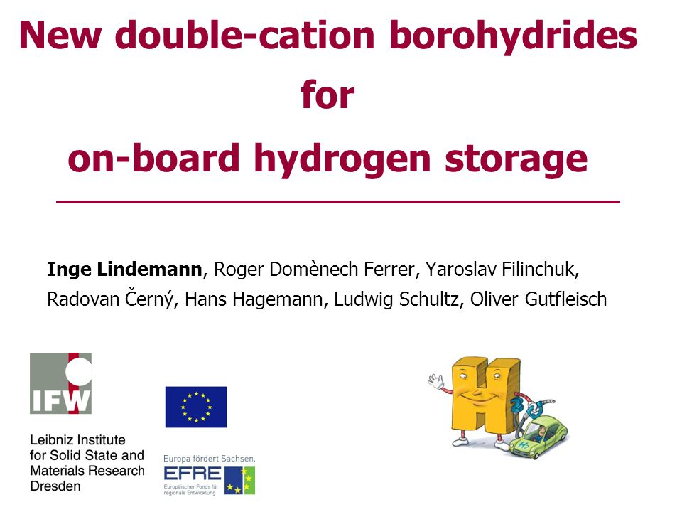 New double-cation borohydrides for on-board hydrogen storage Inge Lindemann, Roger Domènech Ferrer, Yaroslav Filinchuk, Radovan Černý, Hans Hagemann, Ludwig Schultz, Oliver Gutfleisch