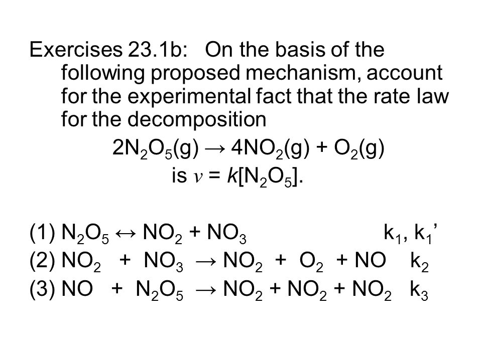 Exercises 23.1b: On the basis of the following proposed mechanism, account for the experimental fact that the rate law for the decomposition 2N 2 O 5