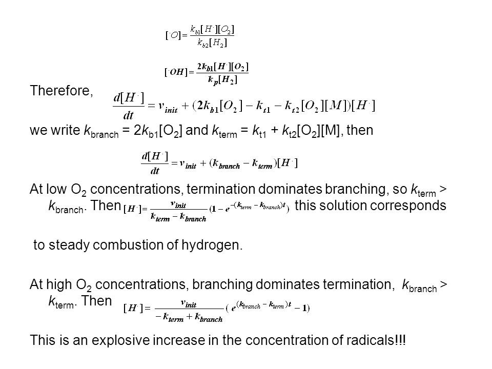 Therefore, we write k branch = 2k b1 [O 2 ] and k term = k t1 + k t2 [O 2 ][M], then At low O 2 concentrations, termination dominates branching, so k