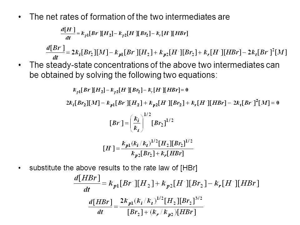 The net rates of formation of the two intermediates are The steady-state concentrations of the above two intermediates can be obtained by solving the