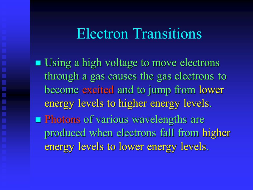 Electron Transitions Using a high voltage to move electrons through a gas causes the gas electrons to become excited and to jump from lower energy lev