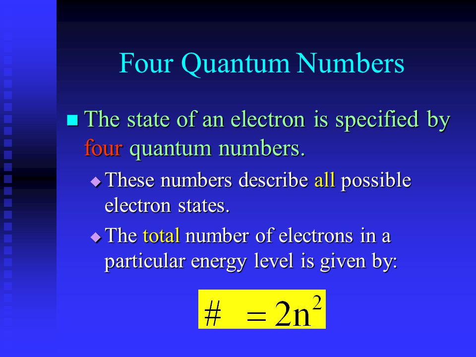 Four Quantum Numbers The state of an electron is specified by four quantum numbers. The state of an electron is specified by four quantum numbers.  T