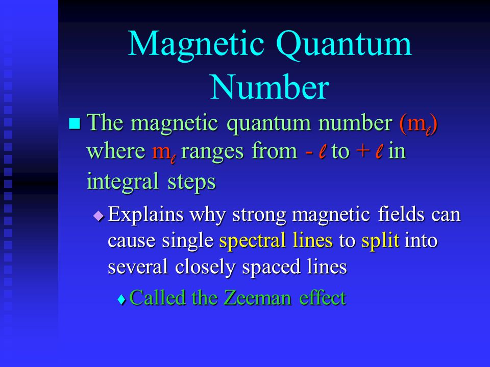 Magnetic Quantum Number The magnetic quantum number (m l ) where m l ranges from - l to + l in integral steps The magnetic quantum number (m l ) where