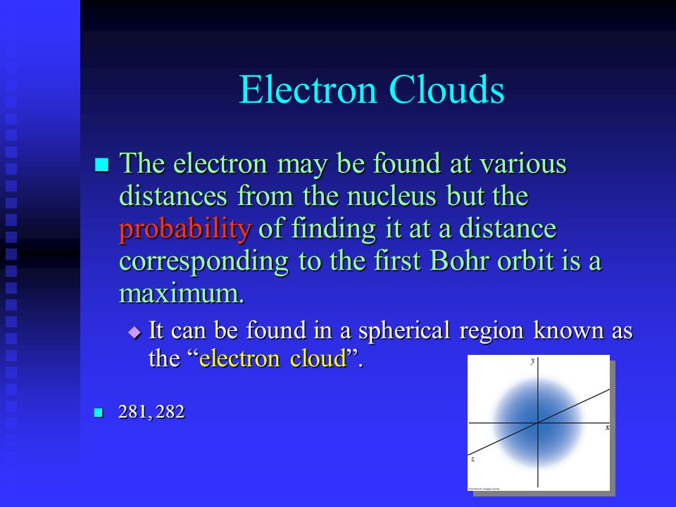 Electron Clouds The electron may be found at various distances from the nucleus but the probability of finding it at a distance corresponding to the f