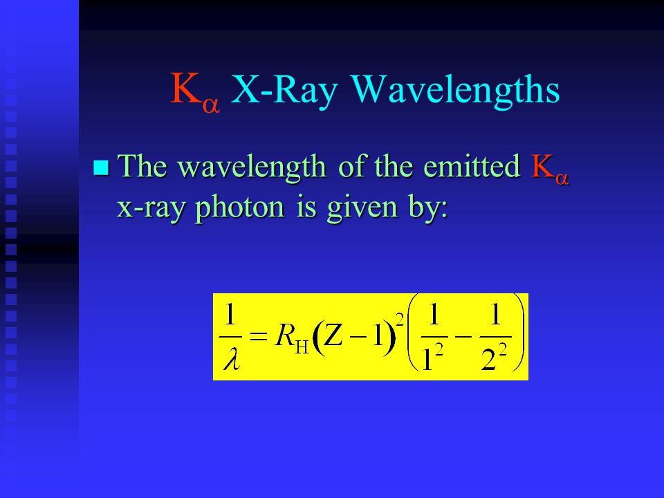 K  X-Ray Wavelengths The wavelength of the emitted K  x-ray photon is given by: The wavelength of the emitted K  x-ray photon is given by: