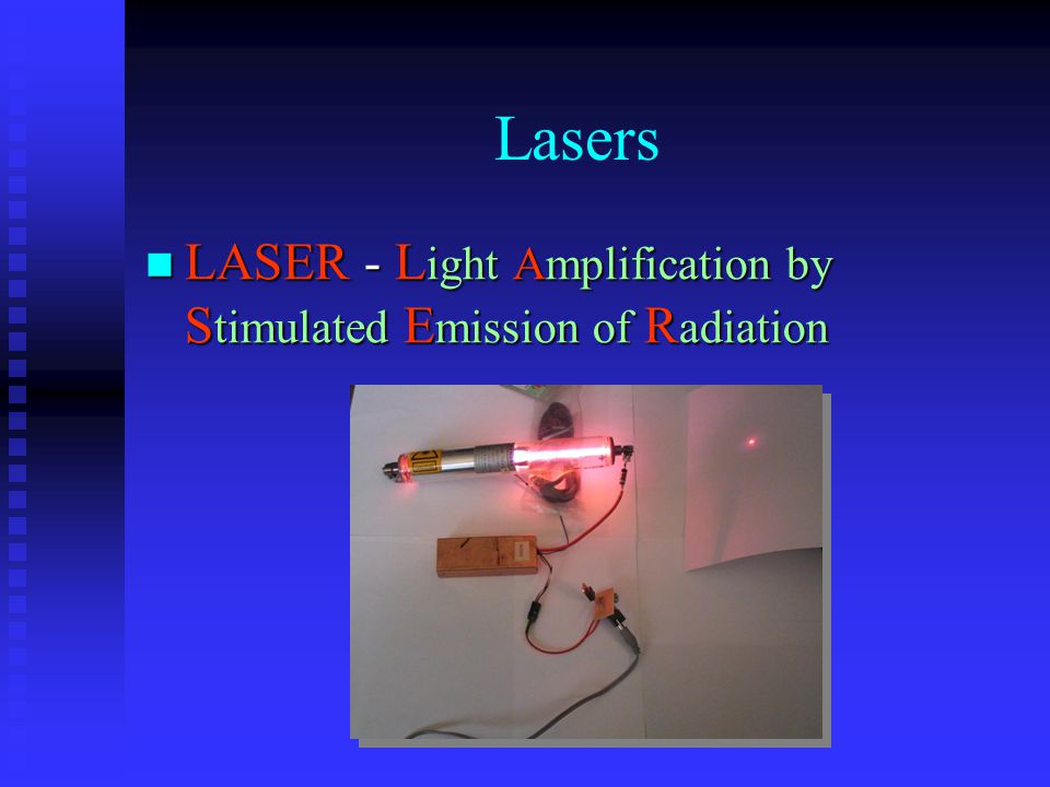Lasers LASER - L ight Amplification by S timulated E mission of R adiation LASER - L ight Amplification by S timulated E mission of R adiation