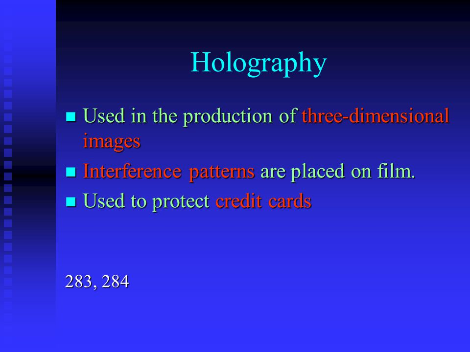 Holography Used in the production of three-dimensional images Used in the production of three-dimensional images Interference patterns are placed on f