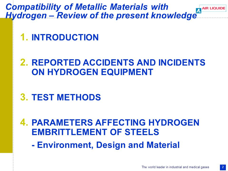 The world leader in industrial and medical gases 33 Interpretation of results TESTS TESTS SENSIBILITY POSSIBILITY OF RANKING MATERIALS SELECTION OF MATERIALS – EXISTING CRITERIA PRACTICAL DATA TO PREDICT IN SERVICE PERFORMANCE Disk ruptureHigh sensitivityPossible Yes P H e/P H2 Fatigue life Tensile test Good/Poor sensitivity Possible/DifficultYes/NoTreshold stress Fracture mechanics Good sensitivity Possible No, but maximum allowable K IH could be defined - K IH - Crack growth rate P.E.S.