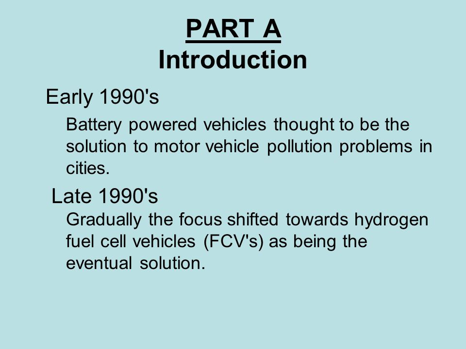 Part B (cont.) Demonstration Projects Because of problems in financing hydrogen delivery infrastructure, demonstration projects are the most likely way FCV s will be brought into use.