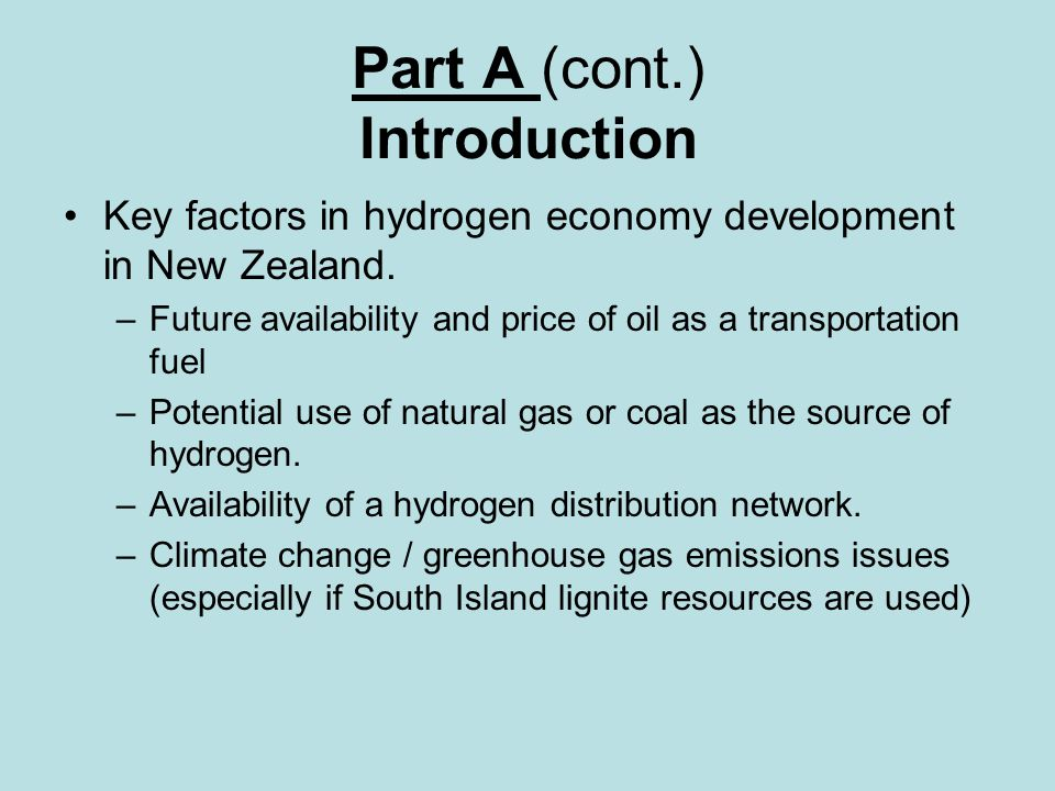 Part A (cont.) Infrastructural Issues Large investments required for hydrogen production, storage and distribution facilities.