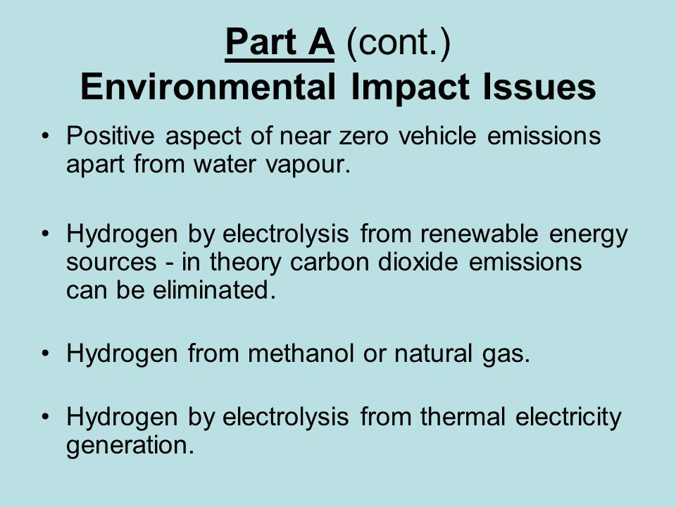 Part A (cont.) Environmental Impact Issues Positive aspect of near zero vehicle emissions apart from water vapour.