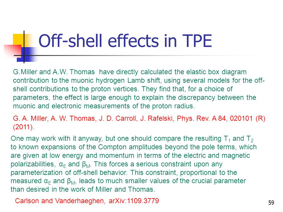 Off-shell effects in TPE 59 G.Miller and A.W. Thomas have directly calculated the elastic box diagram contribution to the muonic hydrogen Lamb shift,