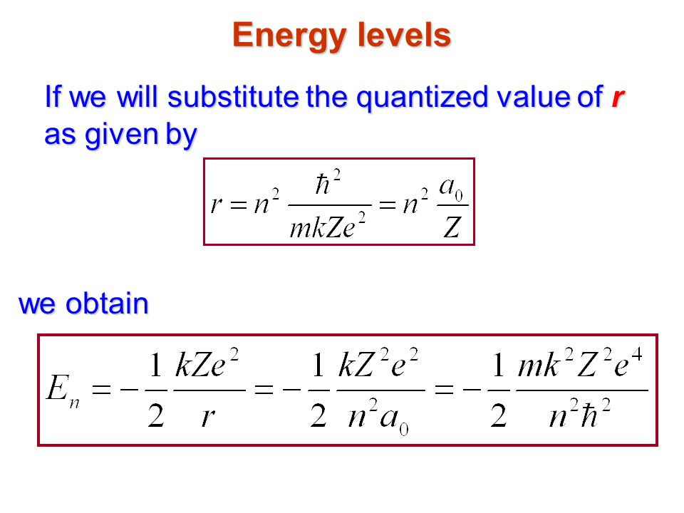 Energy levels If we will substitute the quantized value of r as given by we obtain