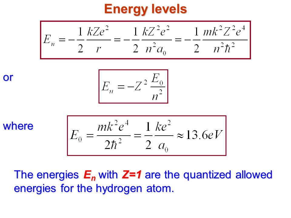 Energy levels orwhere The energies E n with Z=1 are the quantized allowed energies for the hydrogen atom.