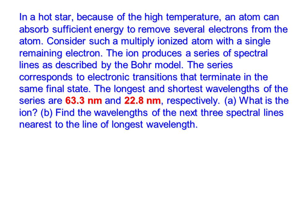 In a hot star, because of the high temperature, an atom can absorb sufficient energy to remove several electrons from the atom.
