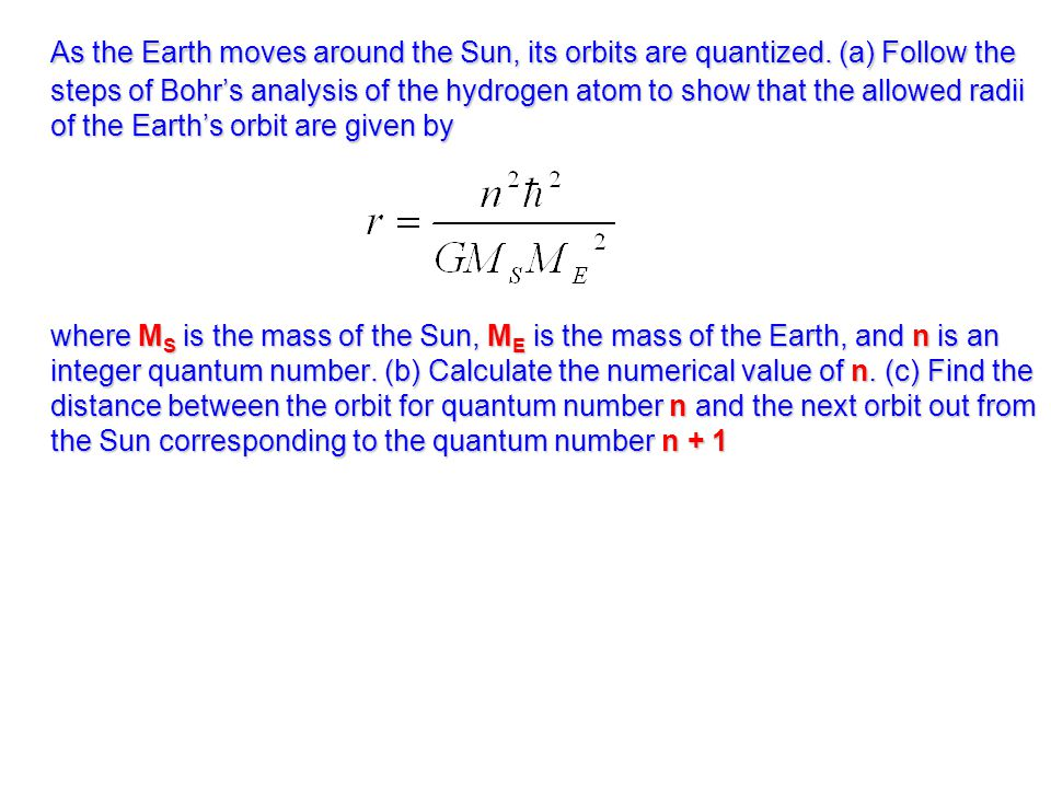 As the Earth moves around the Sun, its orbits are quantized.
