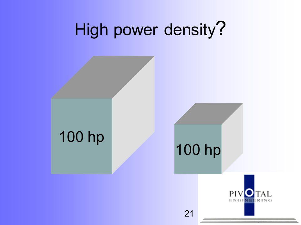 21 High power density 100 hp