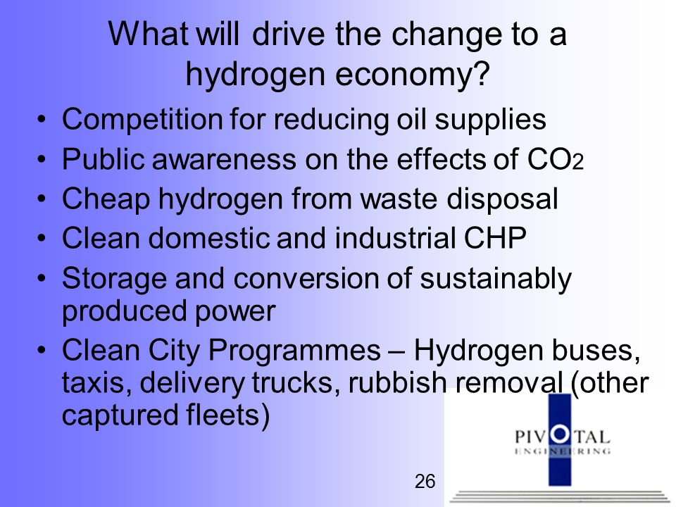 26 What will drive the change to a hydrogen economy.
