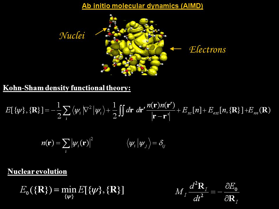 Nuclei Electrons Ab initio molecular dynamics (AIMD) Kohn-Sham density functional theory: Nuclear evolution