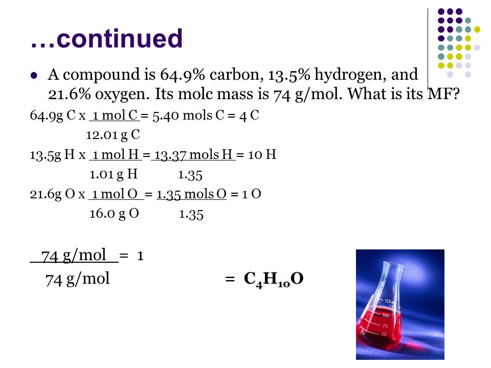 …continued A compound is 64.9% carbon, 13.5% hydrogen, and 21.6% oxygen.
