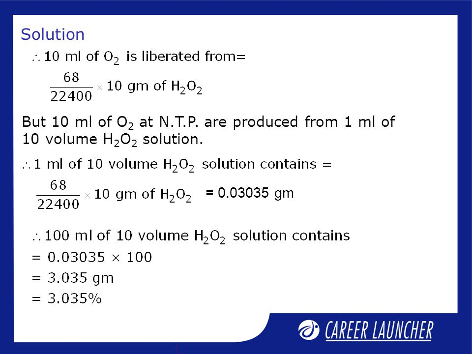 Solution But 10 ml of O 2 at N.T.P. are produced from 1 ml of 10 volume H 2 O 2 solution.