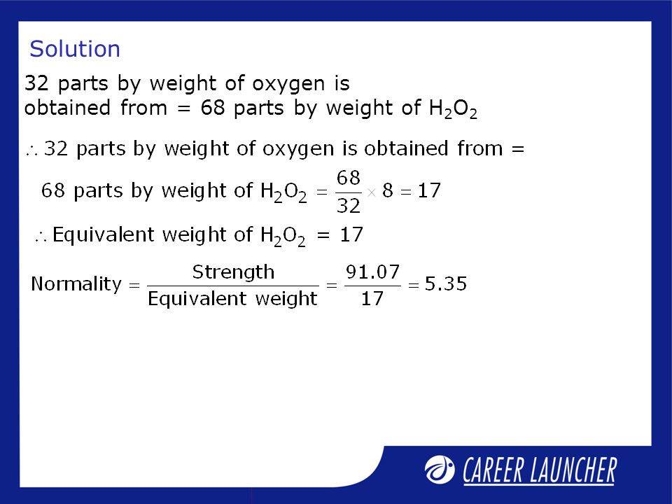 Solution 32 parts by weight of oxygen is obtained from = 68 parts by weight of H 2 O 2