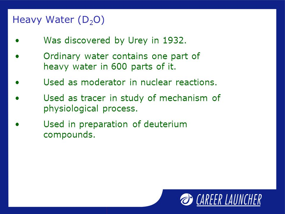 Heavy Water (D 2 O) Was discovered by Urey in 1932.