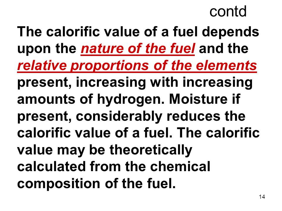 14 contd The calorific value of a fuel depends upon the nature of the fuel and the relative proportions of the elements present, increasing with increasing amounts of hydrogen.