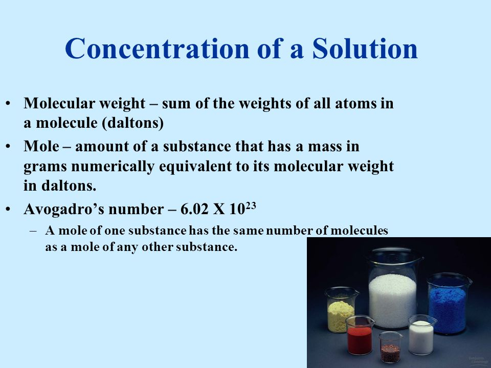 Concentration of a Solution Molecular weight – sum of the weights of all atoms in a molecule (daltons) Mole – amount of a substance that has a mass in