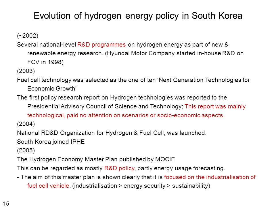 15 Evolution of hydrogen energy policy in South Korea (~2002) Several national-level R&D programmes on hydrogen energy as part of new & renewable energy research.