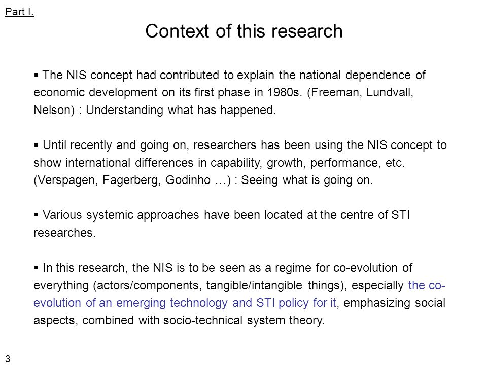 3 Context of this research  The NIS concept had contributed to explain the national dependence of economic development on its first phase in 1980s.