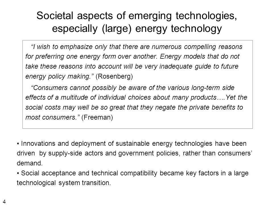 4 Societal aspects of emerging technologies, especially (large) energy technology I wish to emphasize only that there are numerous compelling reasons for preferring one energy form over another.