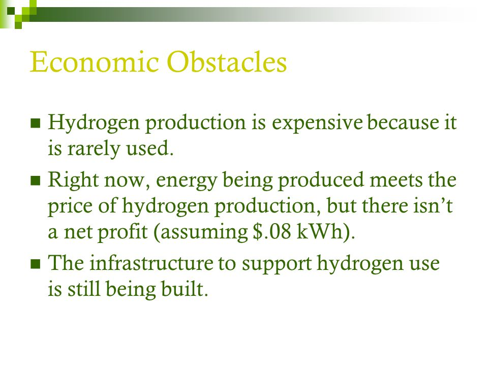 Economic Obstacles Hydrogen production is expensive because it is rarely used. Right now, energy being produced meets the price of hydrogen production