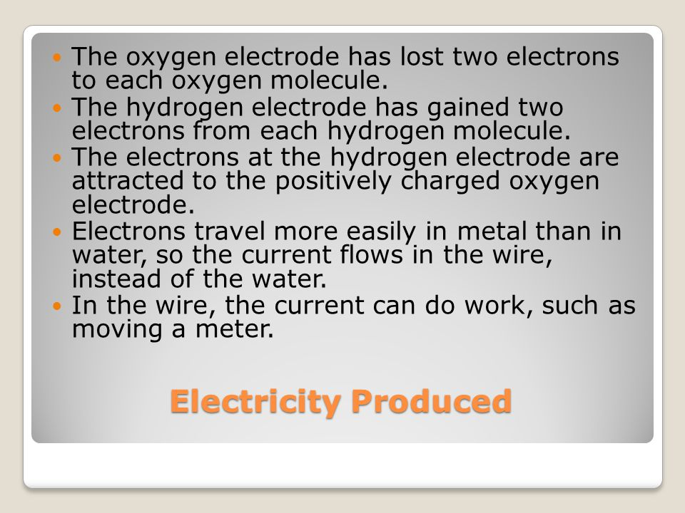 Electricity Produced The oxygen electrode has lost two electrons to each oxygen molecule.