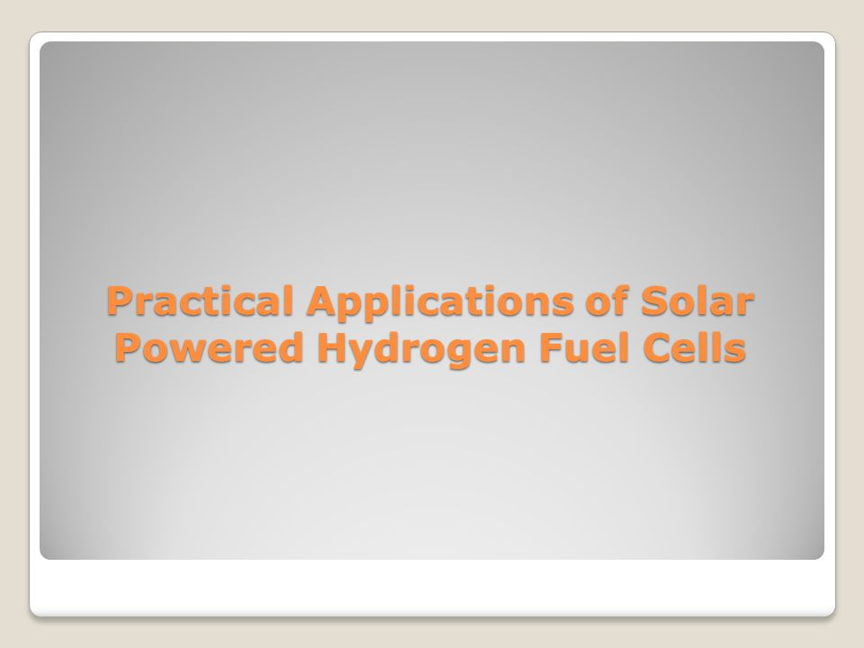 Practical Applications of Solar Powered Hydrogen Fuel Cells