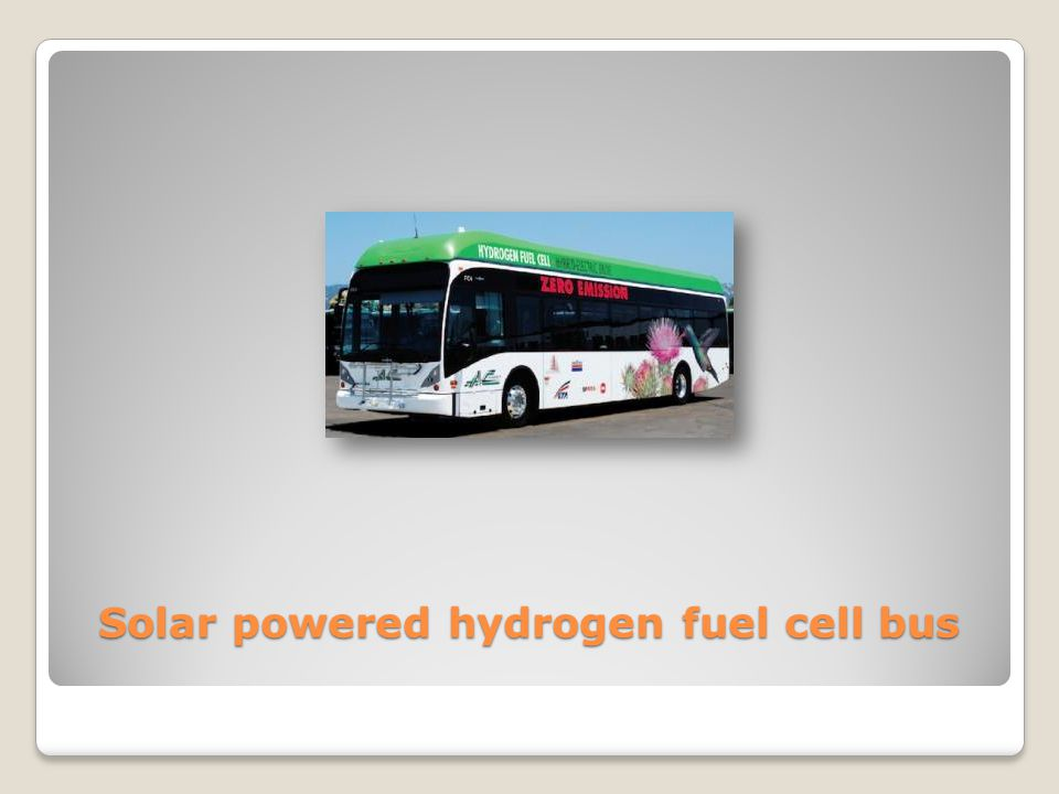 Solar powered hydrogen fuel cell bus