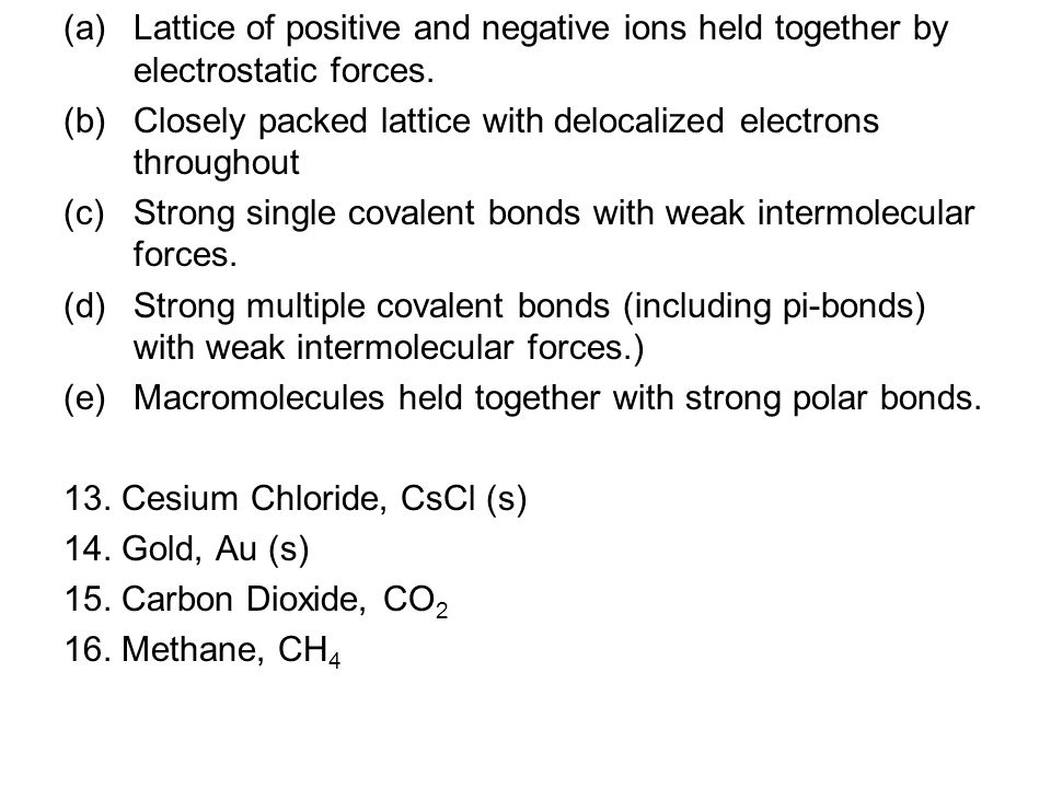 (a)Lattice of positive and negative ions held together by electrostatic forces.