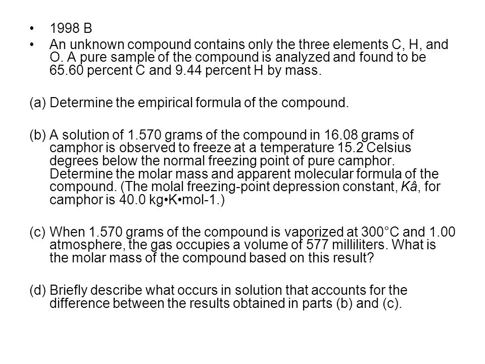 1998 B An unknown compound contains only the three elements C, H, and O.