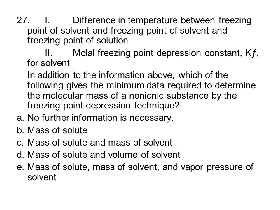 27.I.Difference in temperature between freezing point of solvent and freezing point of solvent and freezing point of solution II.Molal freezing point