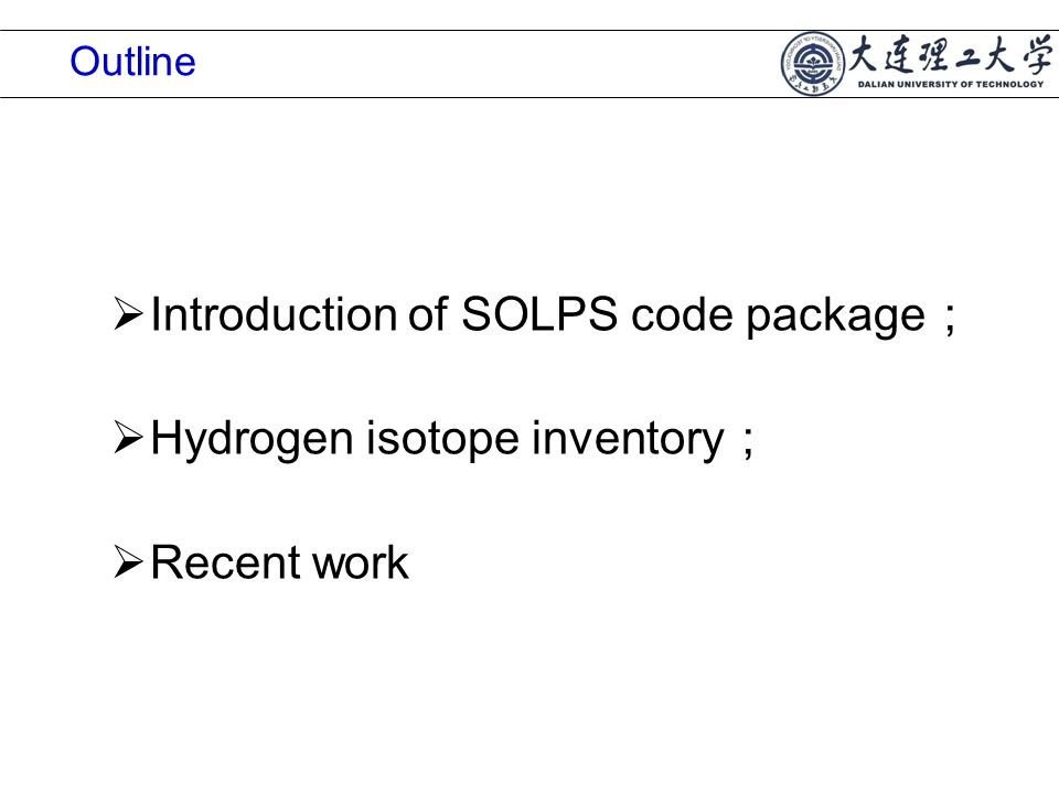  Introduction of SOLPS code package ;  Hydrogen isotope inventory ;  Recent work Outline