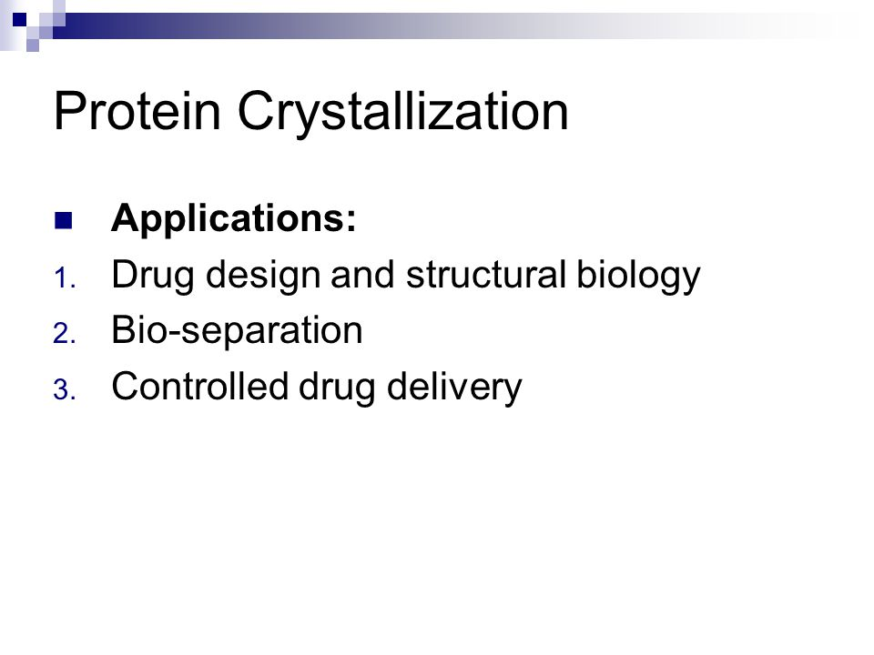 Protein Crystallization Applications: 1. Drug design and structural biology 2.